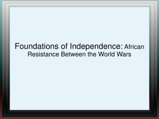 Foundations of Independence:  African Resistance Between the World Wars