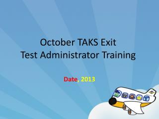 October TAKS Exit  Test Administrator Training