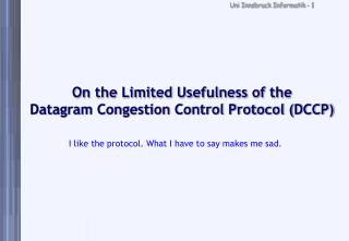 On the Limited Usefulness of the Datagram Congestion Control Protocol (DCCP)