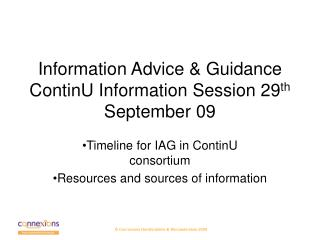 Information Advice & Guidance ContinU Information Session 29 th  September 09