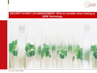 SECURITY EVENT LOG MANAGEMENT- What to consider when looking at SIEM Technology