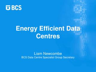 Liam Newcombe BCS Data Centre Specialist Group Secretary
