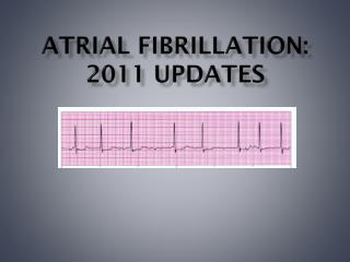 Atrial  fibrillation: 2011 Updates