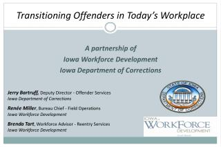 Transitioning Offenders in Today's Workplace A partnership of  Iowa Workforce Development  Iowa Department of Correcti
