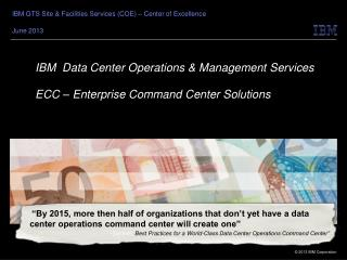 IBM  Data Center Operations & Management Services ECC – Enterprise Command Center Solutions