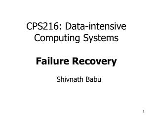 CPS216: Data-intensive Computing Systems Failure Recovery