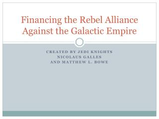 Financing the Rebel Alliance Against the Galactic Empire