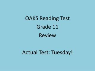 OAKS Reading Test Grade 11 Review Actual Test: Tuesday!