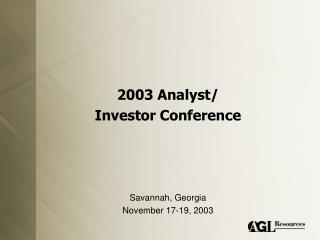 2003 Analyst/ Investor Conference Savannah, Georgia November 17-19, 2003