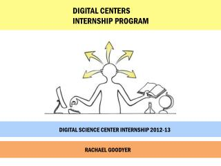 DIGITAL SCIENCE CENTER INTERNSHIP 2012-13 RACHAEL GOODYER