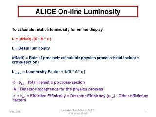 To calculate relative luminosity for online display L = (dN/dt) /(б * A * ε ) L = Beam luminosity