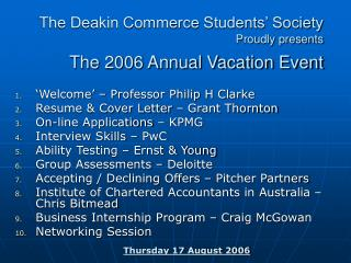 The Deakin Commerce Students' Society Proudly presents The 2006 Annual Vacation Event
