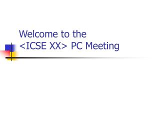 Welcome to the <ICSE XX> PC Meeting