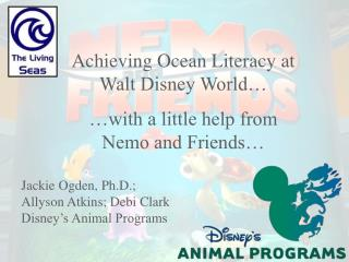 Achieving Ocean Literacy at  Walt Disney World… …with a little help from  Nemo and Friends…