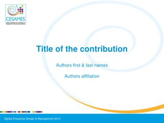 Title of the contribution Authors first & last names Authors affiliation