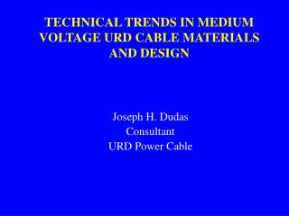 TECHNICAL TRENDS IN MEDIUM VOLTAGE URD CABLE MATERIALS AND DESIGN