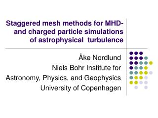 Staggered mesh methods for MHD-  and charged particle simulations  of astrophysical  turbulence