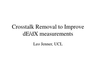 Crosstalk Removal to Improve dE/dX measurements