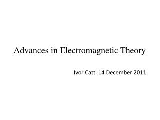 Advances in  Electromagnetic  Theory