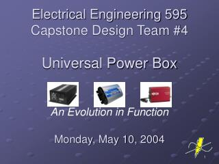 Electrical Engineering 595  Capstone Design Team #4  Universal Power Box
