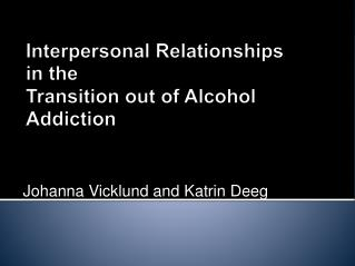 Interpersonal Relationships in the  Transition out of Alcohol Addiction