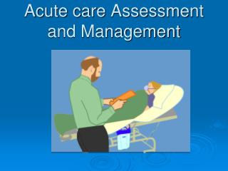 Acute care Assessment and Management