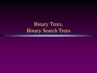 Binary Trees, Binary Search Trees