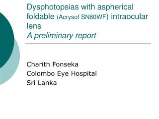 Dysphotopsias with aspherical foldable  (Acrysof SN60WF ) intraocular lens  A preliminary report