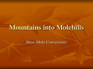Mountains into Molehills