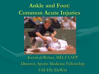 Ankle and Foot: Common Acute Injuries