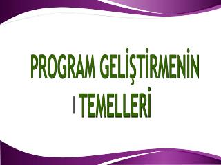 PROGRAM GEL??T?RMEN?N TEMELLER?