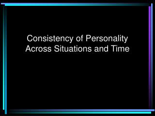 Consistency of Personality Across Situations and Time