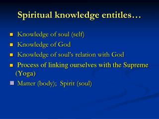 Spiritual knowledge entitles…