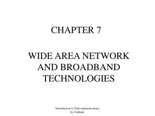 WIDE AREA NETWORK AND BROADBAND TECHNOLOGIES