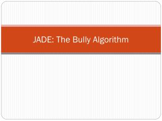 JADE: The Bully Algorithm