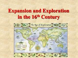 Expansion and Exploration in the 16 th  Century