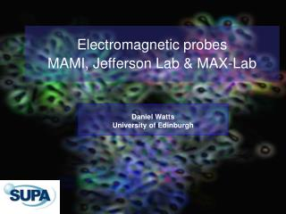 Electromagnetic probes  MAMI, Jefferson Lab & MAX-Lab