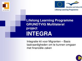 Lifelong Learning Programme GRUNDTVIG Multilateral  project INTEGRA