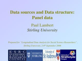 Data sources and Data structure: Panel data    Paul Lambert Stirling University   Prepared for  Longitudinal Data Analys