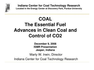 COAL The Essential Fuel Advances in Clean Coal and Control of CO2  December 9, 2008  ISMR Presentation Jasper, Indiana