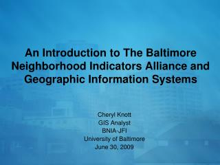 An Introduction to The Baltimore Neighborhood Indicators Alliance and Geographic Information Systems