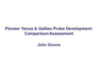 Pioneer Venus & Galileo Probe Development: Comparison/Assessment