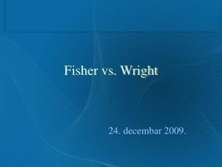 Fisher vs. Wright