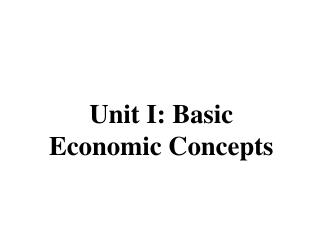 Unit I: Basic Economic Concepts