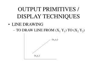 OUTPUT PRIMITIVES / DISPLAY TECHNIQUES