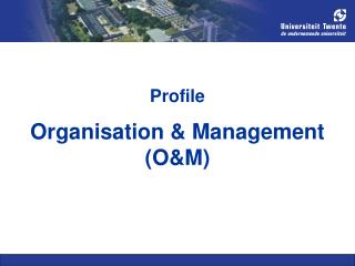 Profile Organisation & Management (O&M)