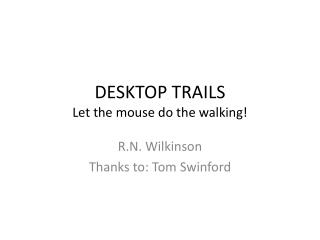 DESKTOP TRAILS Let the mouse do the walking!