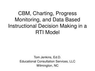 CBM, Charting, Progress Monitoring, and Data Based Instructional Decision Making in a RTI Model