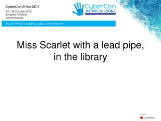 Miss Scarlet with a lead pipe, in the library