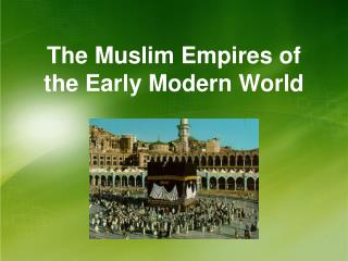 The Muslim Empires of the Early Modern World